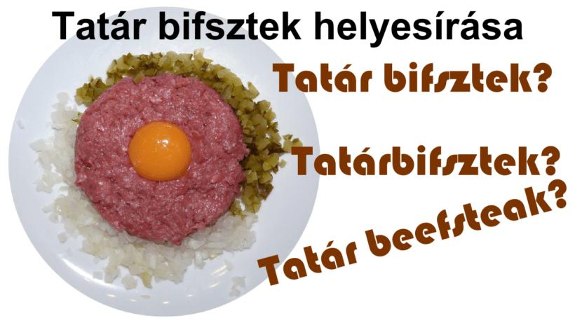 Tatár bifsztek helyesírása (tatárbifsztek, tatár beefsteak stb.)